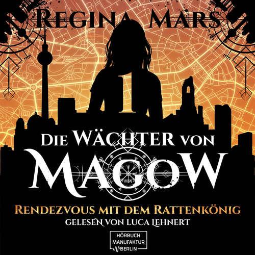Hoerbuch Rendezvous mit dem Rattenkönig - Wächter von Magow, Band 1 - Regina Mars - Luca Lehnert