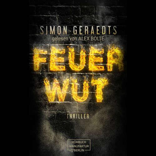 Hoerbuch FEUERWUT - Simon Geraedts - Alex Bolte