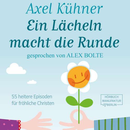 Hoerbuch Ein Lächeln macht die Runde - 55 heitere Episoden für fröhliche Christen - Axel Kühner - Alex Bolte