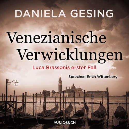 Hoerbuch Venezianische Verwicklungen - Luca Brassonis erster Fall - Daniela Gesing - Erich Wittenberg