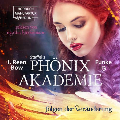 Hoerbuch Folgen der Veränderung - Phönixakademie 13, Band 13 - I. Reen Bow - Martha Kindermann
