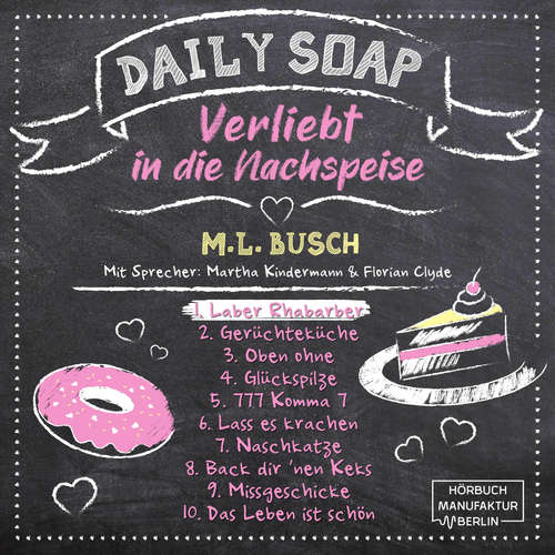 Hoerbuch Laber Rhabarber - Daily Soap - Verliebt in die Nachspeise - Montag, Band 1 - M. L. Busch - Martha Kindermann
