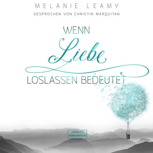 Hoerbuch Wenn Liebe Loslassen bedeutet - Melanie Leamy - Christin Marquitan