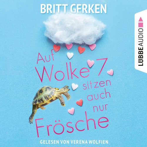 Hoerbuch Auf Wolke Sieben sitzen auch nur Frösche - Britt Gerken - Verena Wolfien