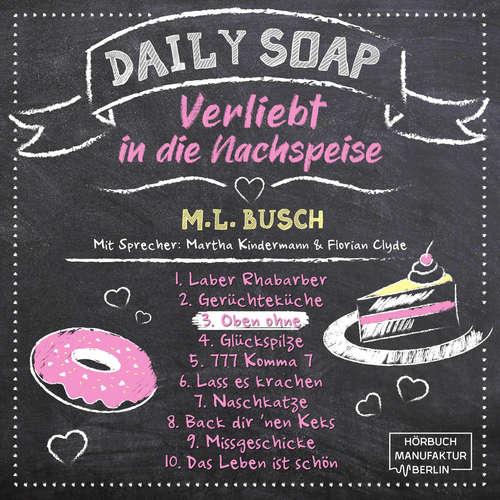 Hoerbuch Oben ohne - Daily Soap - Verliebt in die Nachspeise - Mittwoch, Band 3 - M. L. Busch - Martha Kindermann
