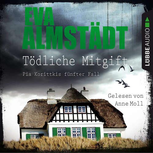 Hoerbuch Tödliche Mitgift - Pia Korittkis fünfter Fall - Kommissarin Pia Korittki, Folge 5 - Eva Almstädt - Anne Moll