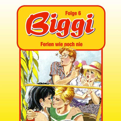 Hoerbuch Biggi, Folge 6: Ferien wie noch nie - Petra Fohrmann - Barbara Fenner