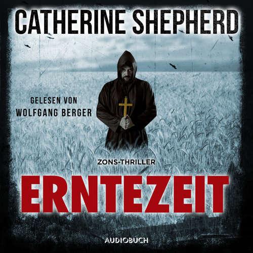 Hoerbuch Erntezeit - Zons-Thriller, Band 2 - Catherine Shepherd - Wolfgang Berger