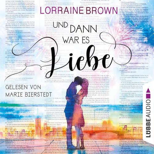 Hoerbuch Und dann war es Liebe - Lorraine Brown - Marie Bierstedt