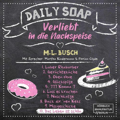 Hoerbuch Das Leben ist schön - Daily Soap - Verliebt in die Nachspeise - Mittwoch, Band 10 - M. L. Busch - Martha Kindermann