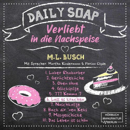 Hoerbuch Lass es krachen - Daily Soap - Verliebt in die Nachspeise - Samstag, Band 6 - M. L. Busch - Martha Kindermann