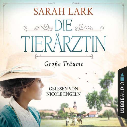 Hoerbuch Die Tierärztin - Große Träume - Tierärztin-Saga, Teil 1 - Sarah Lark - Nicole Engeln