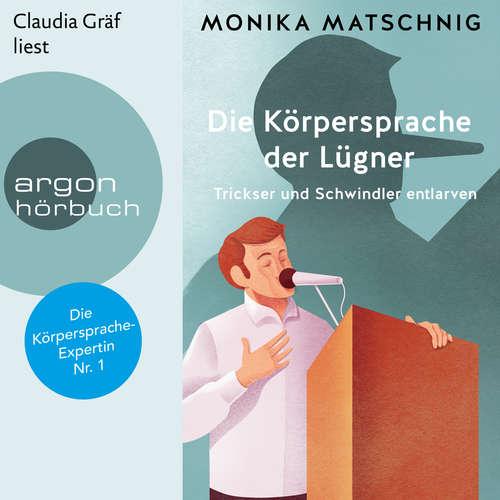 Hoerbuch Die Körpersprache der Lügner - Trickser und Schummler entlarven - Monika Matschnig - Claudia Gräf