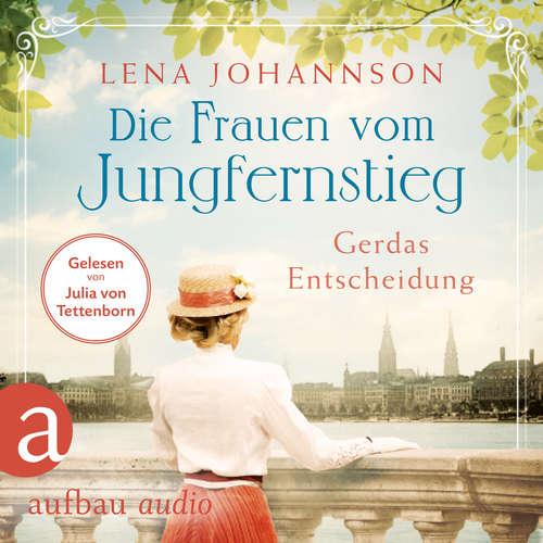 Hoerbuch Die Frauen vom Jungfernstieg: Gerdas Entscheidung - Jungfernstieg-Saga, Band 1 - Lena Johannson - Julia von Tettenborn