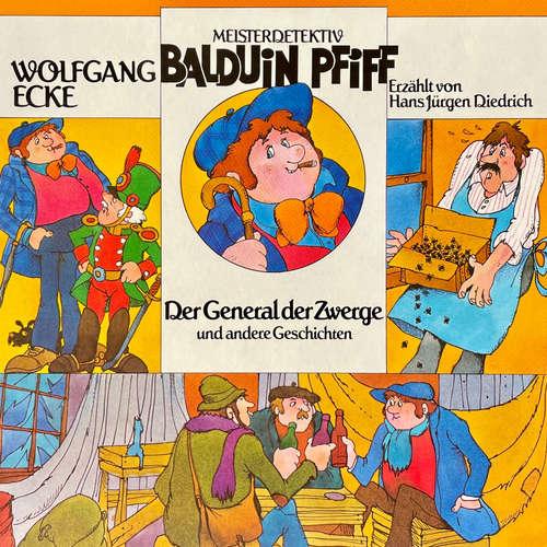 Hoerbuch Balduin Pfiff, Der General der Zwerge und andere Geschichten - Wolfgang Ecke - Hans Jürgen Diedrich
