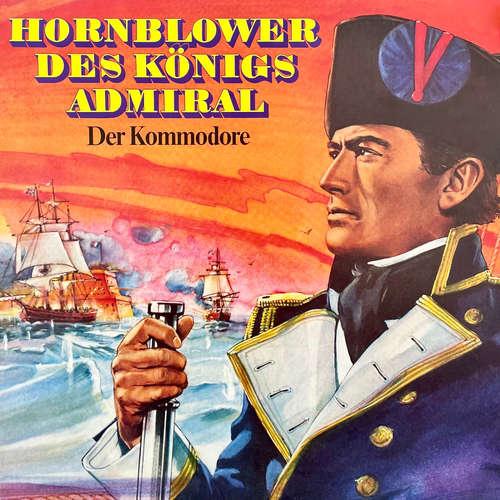 Hoerbuch Hornblower des Königs Admiral, Folge 2: Der Kommodore - C. S. Forester - Karl Heinz Hess