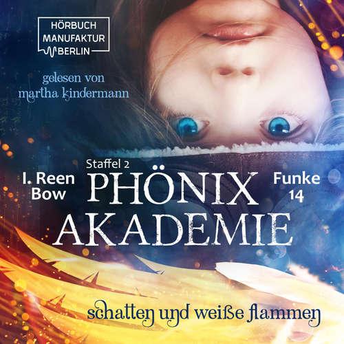 Hoerbuch Schatten und weiße Flammen - Phönixakademie 14, Band 14 - I. Reen Bow - Martha Kindermann