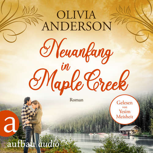 Hoerbuch Neuanfang in Maple Creek - Die Liebe wohnt in Maple Creek, Band 2 - Olivia Anderson - Yesim Meisheit