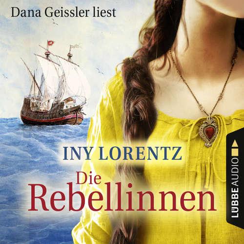 Hoerbuch Die Rebellinnen - Iny Lorentz - Dana Geissler