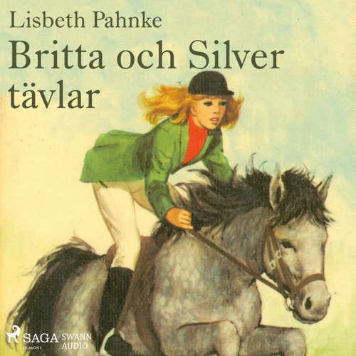 Audiokniha Britta och Silver tävlar - Lisbeth Pahnke - Johanna Landt