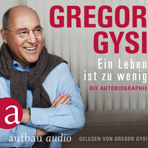 Hoerbuch Ein Leben ist zu wenig - Die Autobiographie - Gregor Gysi - Gregor Gysi