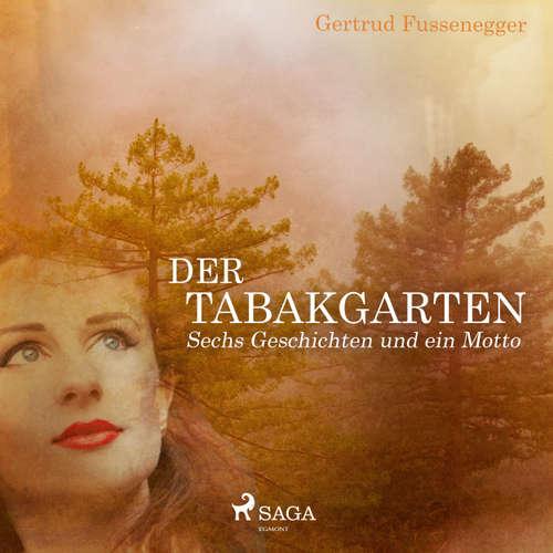 Hoerbuch Der Tabakgarten - Sechs Geschichten und ein Motto - Gertrud Fussenegger - Gertrud Fussenegger