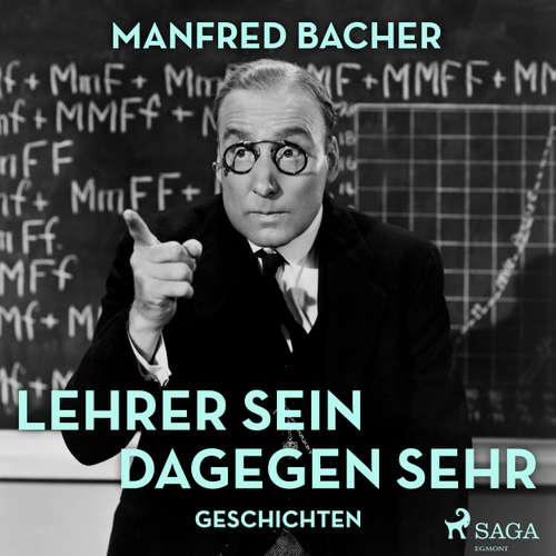 Hoerbuch Lehrer sein dagegen sehr - Geschichten - Manfred Bacher - Manfred Bacher