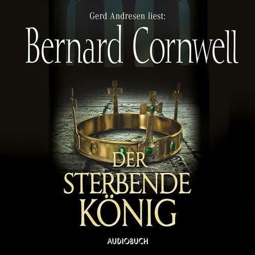 Hoerbuch Der sterbende König - Teil 6 der Wikinger-Saga - Bernard Cornwell - Gerd Andresen