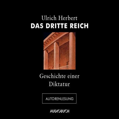 Hoerbuch Das Dritte Reich - Geschichte einer Diktatur (Autorenlesung) - Ulrich Herbert - Ulrich Herbert