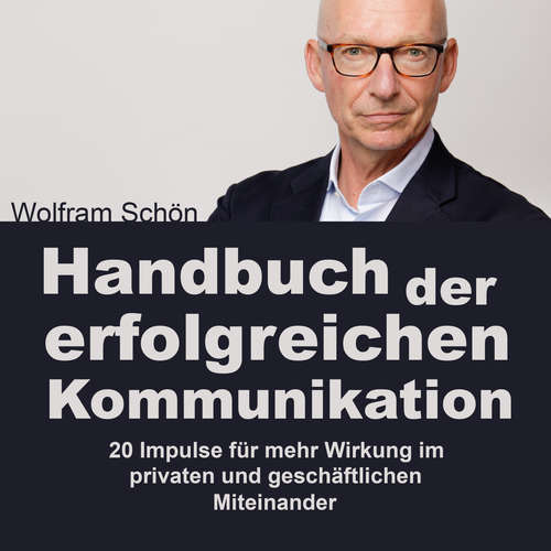Hoerbuch Handbuch der erfolgreichen Kommunikation: 20 Impulse für mehr Wirkung im privaten und geschäftlichen Miteinander - Dr. Wolfram Schön - Dr. Wolfram Schön