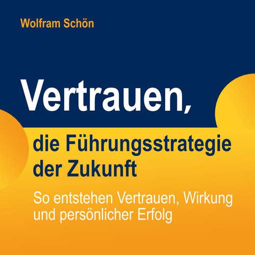 Hoerbuch Vertrauen, die Führungsstrategie der Zukunft: So entstehen Vertrauen, Wirkung und persönlicher Erfolg - Dr. Wolfram Schön - Michael Hassinger