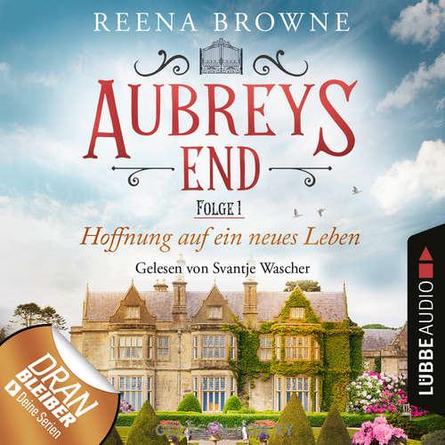 Hoerbuch Hoffnung auf ein neues Leben - Aubreys End, Folge 1 - Reena Browne - Svantje Wascher