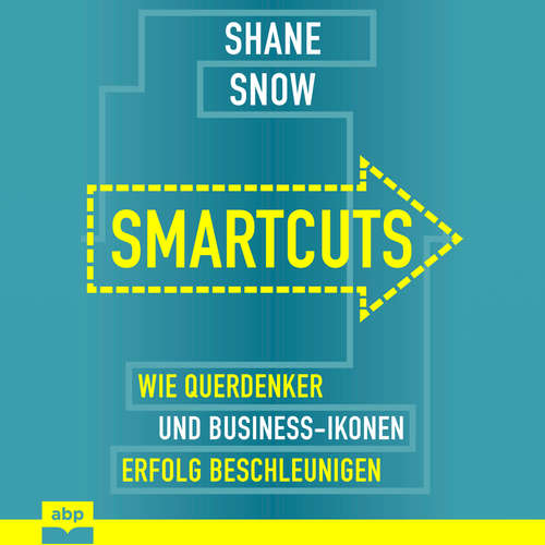 Hoerbuch Smartcuts - Wie Querdenker und Business-Ikonen Erfolg beschleunigen - Shane Snow - Manfred Ludwig