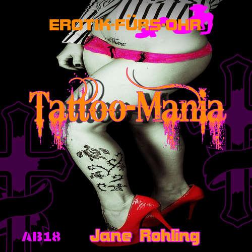 Hoerbuch Erotik für's Ohr, Tattoo Mania - Jane Rohling - Lisa Sauber