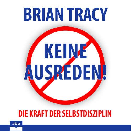 Hoerbuch Keine Ausreden! - Die Kraft der Selbstdisziplin - Brian Tracy - Uwe Daufenbach