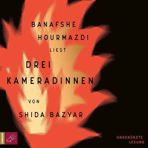 Hoerbuch Drei Kameradinnen - Shida Bazyar - Banafshe Hourmazdi