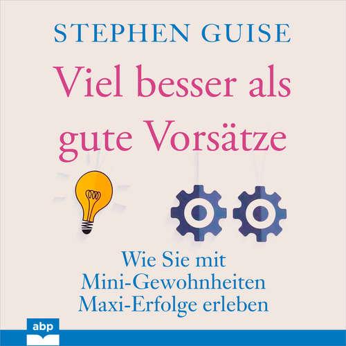 Hoerbuch Viel besser als gute Vorsätze - Wie Sie mit Mini-Gewohnheiten Maxi-Erfolge erleben - Stephen Guise - Matthias Ernst Holzmann