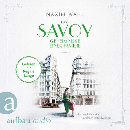 Hoerbuch Das Savoy - Geheimnisse einer Familie - Die SAVOY-Saga, Band 3 - Maxim Wahl - Regine Lange