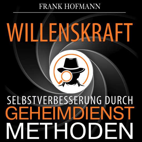Hoerbuch Willenskraft - Selbstverbesserung durch Geheimdienstmethoden - Frank Hofmann - Markus Meuter