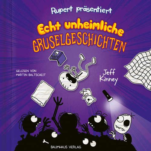 Hoerbuch Rupert präsentiert: Echt unheimliche Gruselgeschichten - Jeff Kinney - Martin Baltscheit