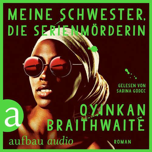 Hoerbuch Meine Schwester, die Serienmörderin - Oyinkan Braithwaite - Sabina Godec