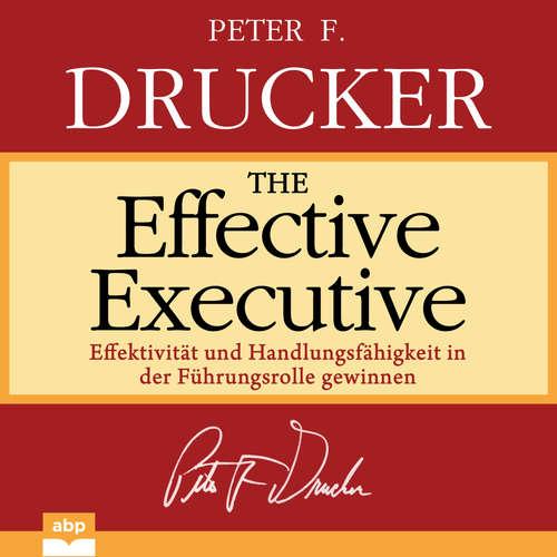 Hoerbuch The Effective Executive - Effektivität und Handlungsfähigkeit in der Führungsrolle gewinnen - Peter F. Drucker - Dominic Kolb