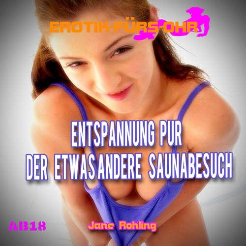 Hoerbuch Erotik für's Ohr, Entspannung Pur - Der etwas andere Saunabesuch - Jane Rohling - C.M. Diletto