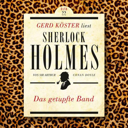 Hoerbuch Das getupfte Band - Gerd Köster liest Sherlock Holmes, Band 22 - Sir Arthur Conan Doyle - Gerd Köster