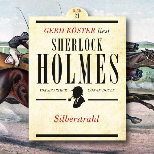 Hoerbuch Silberstrahl - Gerd Köster liest Sherlock Holmes, Band 21 - Sir Arthur Conan Doyle - Gerd Köster