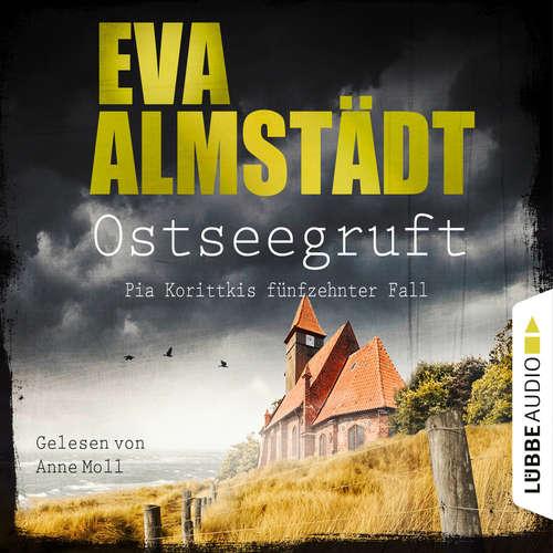 Hoerbuch Ostseegruft - Pia Korittkis fünfzehnter Fall - Kommissarin Pia Korittki, Folge 15 - Eva Almstädt - Anne Moll