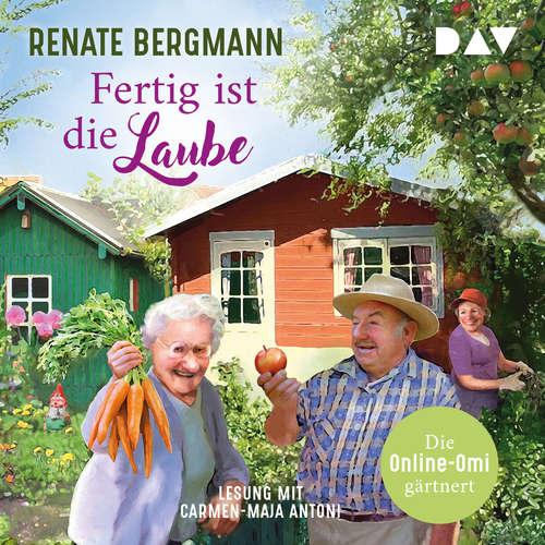 Hoerbuch Fertig ist die Laube - Die Online-Omi gärtnert - Renate Bergmann - Carmen-Maja Antoni