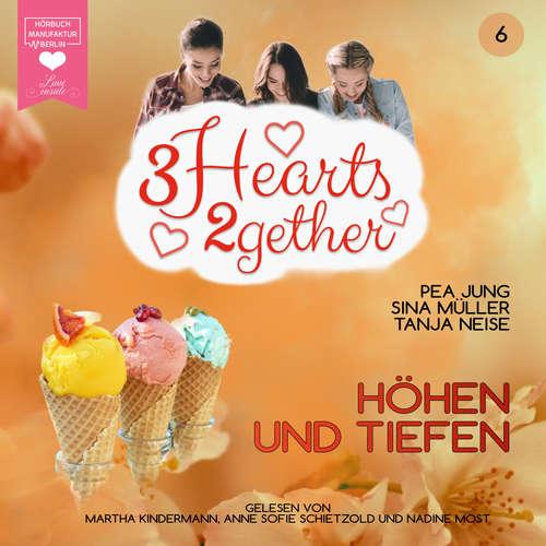 Hoerbuch Höhen und Tiefen - 3hearts2gether, Band 6 - Pea Jung - Martha Kindermann