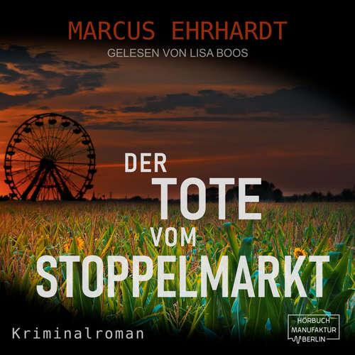 Hoerbuch Der Tote vom Stoppelmarkt - Maria Fortmann ermittelt, Band 1 - Marcus Ehrhardt - Lisa Boos