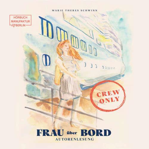 """Hoerbuch Frau über Bord - Ich war """"Unterhaltungsmatrosin"""" auf Kreuzfahrtschiffen - Marie - Theres Schwinn - Marie - Theres Schwinn"""